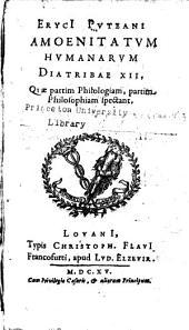 Eryci Pvteani Amoenitatvm hvmanarvm diatribae XII ...