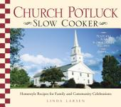 Church Potluck Slow Cooker: Homestyle Recipes for Family and Community Celebrations
