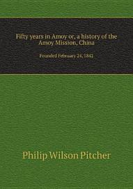 Fifty Years In Amoy Or  A History Of The Amoy Mission  China