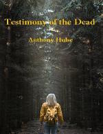 Testimony of the Dead