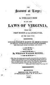 The statutes at large: being a collection of all the laws of Virginia, from the first session of the Legislature in the year 1619 : published pursuant to an act of the General Assembly of Virginia, passed on the fifth day of February one thousand eight hundred and eight, Volume 4