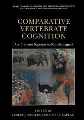 Comparative Vertebrate Cognition: Are Primates Superior to Non-Primates?
