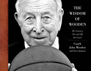 The Wisdom of Wooden  My Century On and Off the Court PDF