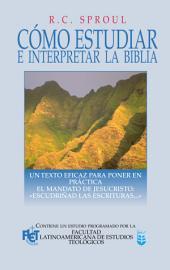 """Como estudiar e interpretar la Biblia: Un texto eficaz para poner en práctica el mandato de Jesucristo: """"Escudriñad las Escrituras..."""""""