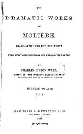 The Dramatic Works of Molière: Volume 1