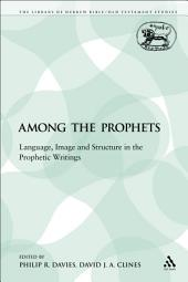 Among the Prophets: Language, Image and Structure in the Prophetic Writings