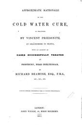 Approximate rationale of the cold water cure, as practised by Vincent Priessnitz