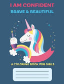I Am Confident Brave Beautiful A Coloring Book For Girls Book PDF