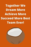 Together We Dream More Achieve More Succeed More Best Team Ever  PDF