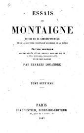 Essais de Montaigne: Suivis de Sa Correspondance, Et de La Servitude Volontaire D'Estienne de La Boétie, Volume 2