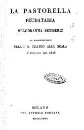 La pastorella feudataria melodramma semiserio da rappresentarsi nell'I.R. teatro alla Scala l'autunno del 1828 [Bartolommeo Merelli]