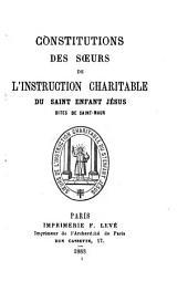 Constitutions des Soeurs de l'Instruction charitable du Saint Enfant Jésus, dites de Saint-Maur