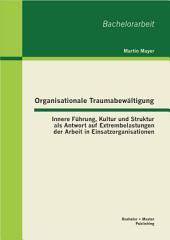"""Organisationale Traumabew""""ltigung: Innere Fhrung, Kultur und Struktur als Antwort auf Extrembelastungen der Arbeit in Einsatzorganisationen"""