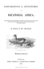 Explorations & Adventures in Equatorial Africa: With Accounts of the Manners and Customs of the People, and of the Chace of the Gorilla, Crocodile, Leopard, Elephant, Hippopotamus, and Other Animals