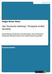 """Das """"hessische Salzburg"""" - Festspiele in Bad Hersfeld: Entwicklung, Strukturen und Ideologie einer Institution kultureller Repräsentation der frühen Bundesrepublik"""