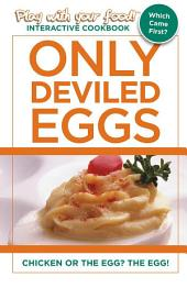 ONLY DEVILED EGGS: CHICKEN OR THE EGG? THE EGG!