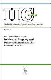 Intellectual Property and Private International Law: Heading for the Future