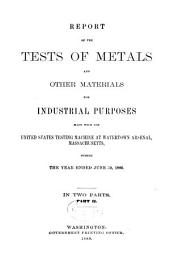 Report of the Tests of Metals and Other Materials for Industrial Purposes, Made with the United States Testing Machine at Watertown Arsenal, Massachusetts