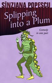 Slipping into a Plum: Comedy in one part