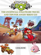 Angry Birds Go! The Unofficial Strategies Tricks and Tips for Angry Birds Go!