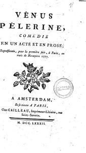 Vénus pélerine, comédie en un acte et en prose; représentée, pour la première fois, à Paris, au mois de Novembre 1777 [Alexandre Louis Bernard Beaunoir]