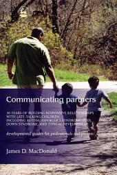 Communicating Partners: 30 Years of Building Responsive Relationships with Late Talking Children including Autism, Asperger's Syndrome (ASD), Down Syndrome, and Typical Devel