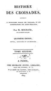 Histoire des Croisades: La physionomie morale des Croisades, et des considérations sur leurs résultats, Volume6