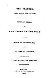 The Charter, Joint Rules and Orders and Rules and Orders of the Common Council, and Standing Committees: Together with a List of the City Officers