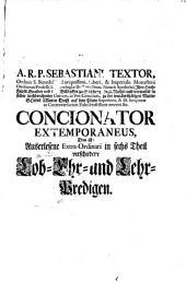 Concionator Extra-Ordinarius, Das ist: Auserlesene Extra-Ordinari in sechs Theil verschiedene Lob- Ehr- und Lehr-Predigen: Mit aller vortrefflich- und nutzlichster Moralität sambt raren und copiosen Concepten, Eruditionen und Historien ausgeführter vorstellet, Versehen mit vierfachen Registern .... Sacrificium Cruentum Et Incruentum. Das ist: ... Das blutig und unblutige Opffer, Band 1