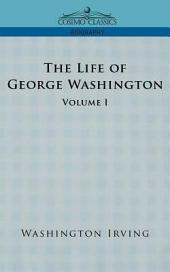 The Life of George Washington: Volume 1