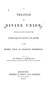 A Treatise on Divine Union: Designed to Point Out Some of the Intimate Relations Between God and Man in the Higher Forms of Religious Experience