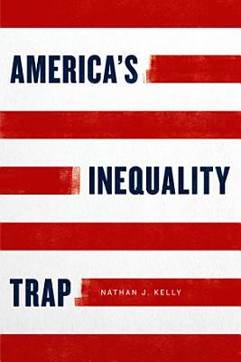 America s Inequality Trap