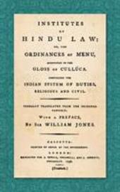 Institutes of Hindu Law, Or, The Ordinances of Manu, According to the Gloss of Cullúca, Comprising the Indian System of Duties, Religious, and Civil