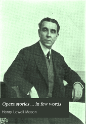 Opera stories ... in few words: the stories (divided into acts) of over 100 operas, also portraits of leading singers, and of the managing directors of the Boston opera company, the Metropolitan opera company and the Chicago opera company
