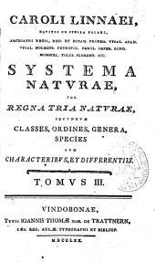 Caroli Linnaei ... Systema naturae per regna tria naturae secundum classes, ordines, genera, species cum characteribus et differentiis: Volume 3