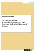 Die Ausgestaltung des Kreditrisikomanagements bei der Deutschen Bank  M  glichkeiten und Grenzen PDF