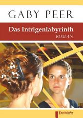 Das Intrigenlabyrinth: Roman