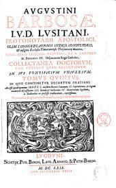 Augustini Barbosæ, i.v.d. Lusitani, ... Collectanea doctorum, tam veterum quam recentiorum. In ius pontificium vniuersum. Tomus primus (-sextus). ..: Augustini Barbosae, ... Tomus quintus. In quo continetur Decretum Gratiani. Accessit quadrigeminus index: 1. eiusdem Decreti canonum. 2. Capitulorum, & legum incidenter discussarum: 3. Rerum & verborum: 4. Materiarum legalium, ă doctoribus ex professo tractarum, copiosissimus, Volume 5