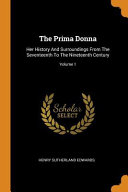 The Prima Donna  Her History and Surroundings from the Seventeenth to the Nineteenth Century  PDF