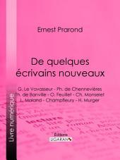 De quelques écrivains nouveaux: G. Le Vavasseur - Ph. de Chennevières - Th. de Banville - O. Feuillet - Ch. Monselet - L. Moland - Champfleury - H. Murger