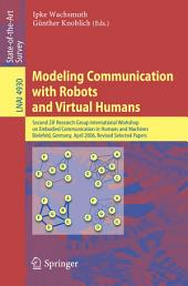Modeling Communication with Robots and Virtual Humans: Second ZiF Research Group 2005/2006 International Workshop on Embodied Communication in Humans and Machines, Bielefeld, Germany, April 5-8, 2006, Revised Selected Papers