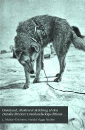 Grønland, illustreret skildring af den Danske literære Grønlandsekspeditions rejser i Melvillebugten: og opold blandt jordens nordligst boende mennesker--polareskimoerne, 1903-1904