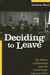 Deciding to Leave: The Politics of Retirement from the United States Supreme Court