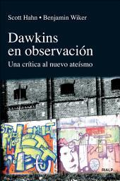 Dawkins en observación: Una crítica al nuevo ateismo
