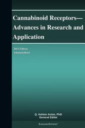 Cannabinoid Receptors—Advances in Research and Application: 2013 Edition: ScholarlyBrief