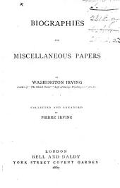 Biographies and Miscellaneous Papers ... Collected and arranged by P. Irving