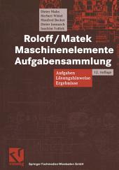 Roloff/Matek Maschinenelemente Aufgabensammlung: Aufgaben, Lösungshinweise, Ergebnisse, Ausgabe 12