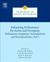 Enhancing Performance for Action and Perception: Multisensory integration, Neuroplasticity and Neuroprosthetics, Part 1