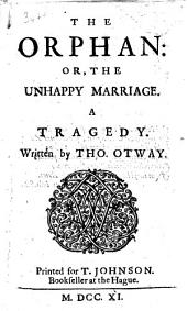 The Orphan; or, the Unhappy Marriage, etc