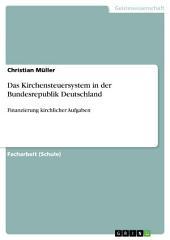 Das Kirchensteuersystem in der Bundesrepublik Deutschland: Finanzierung kirchlicher Aufgaben